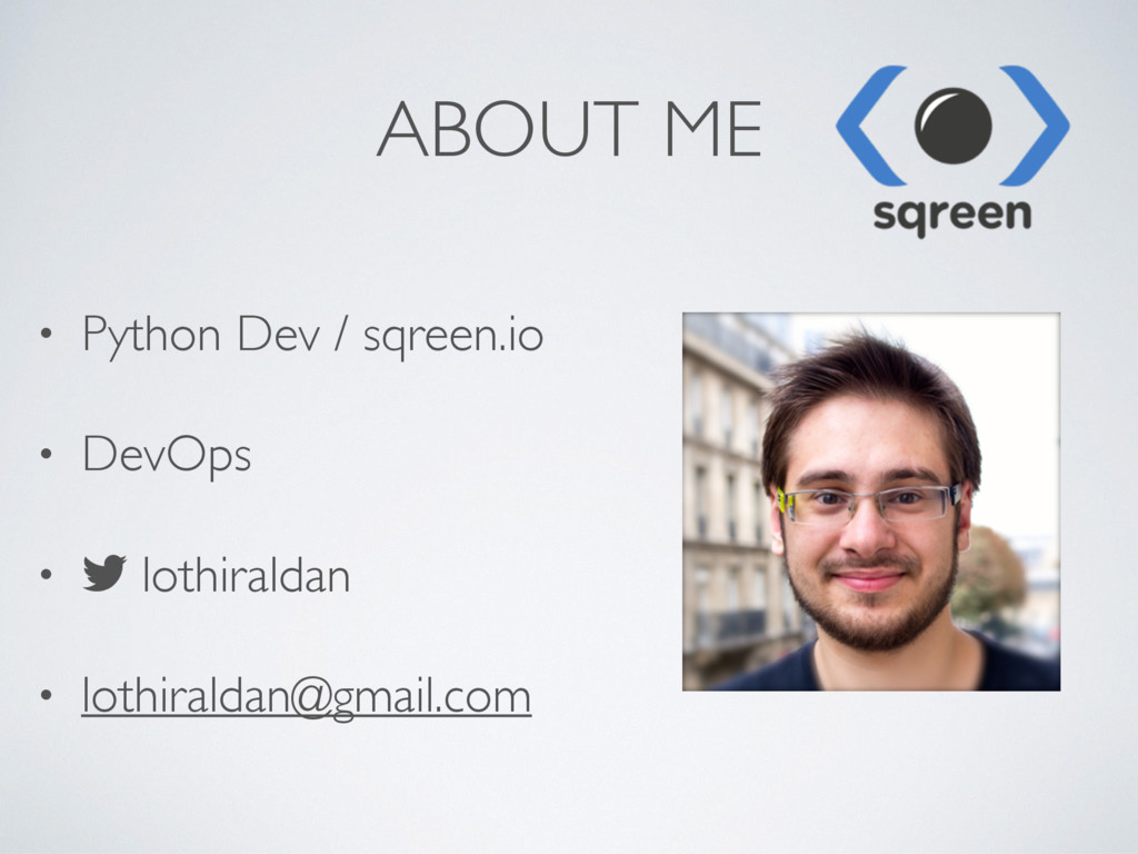 ABOUT ME • Python Dev / sqreen.io • DevOps • ! ...