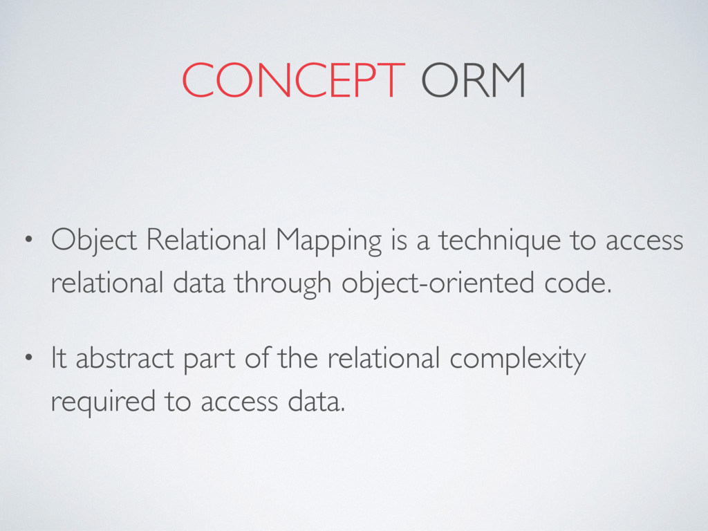 CONCEPT ORM • Object Relational Mapping is a te...