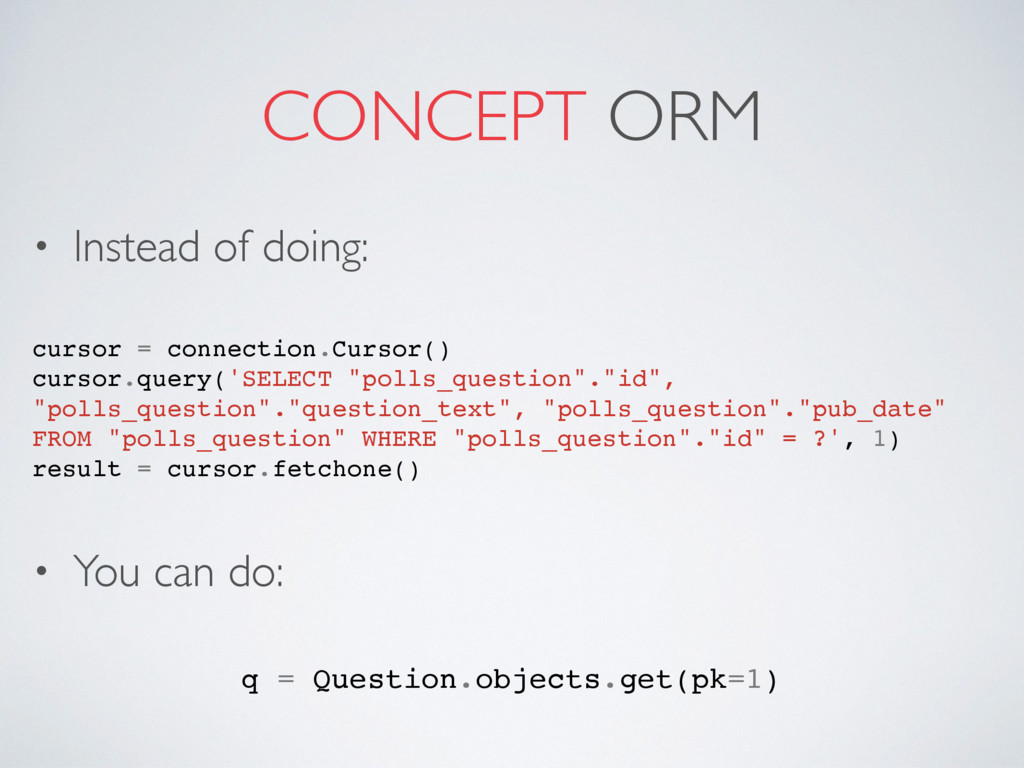 CONCEPT ORM • Instead of doing: • You can do: c...