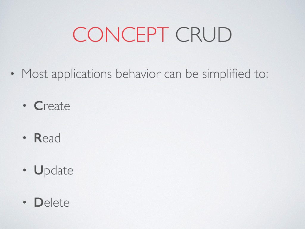 CONCEPT CRUD • Most applications behavior can b...