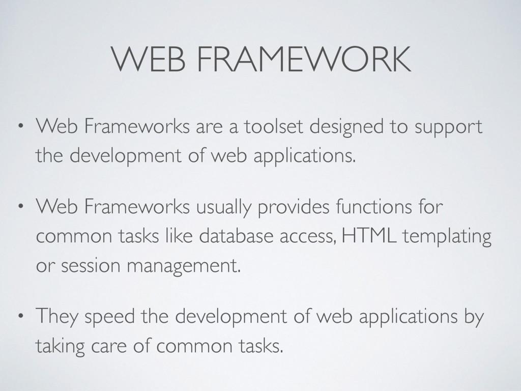 WEB FRAMEWORK • Web Frameworks are a toolset de...