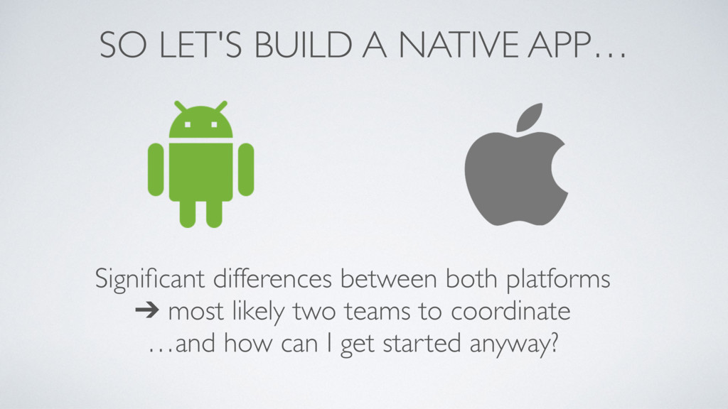 SO LET'S BUILD A NATIVE APP… Significant differe...