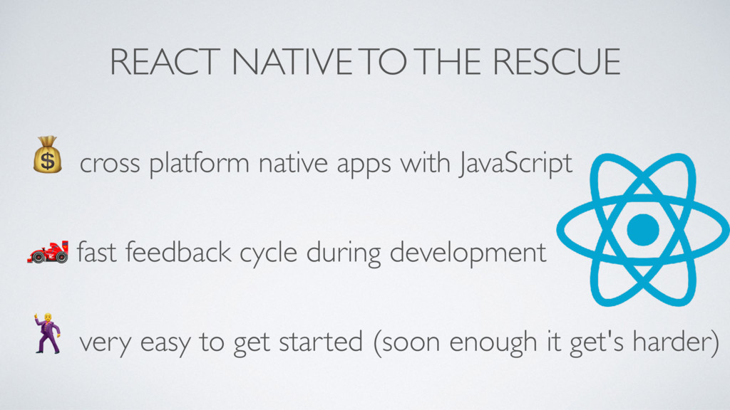 REACT NATIVE TO THE RESCUE ! cross platform nat...