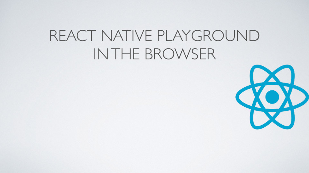 REACT NATIVE PLAYGROUND IN THE BROWSER
