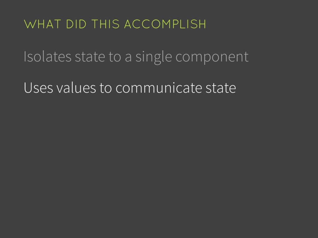 Isolates state to a single component Uses value...