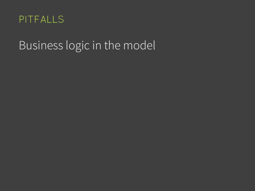 Business logic in the model PITFALLS