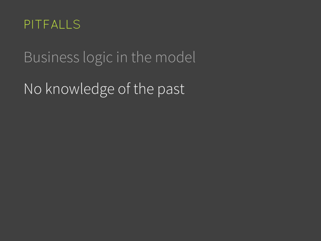 Business logic in the model No knowledge of the...