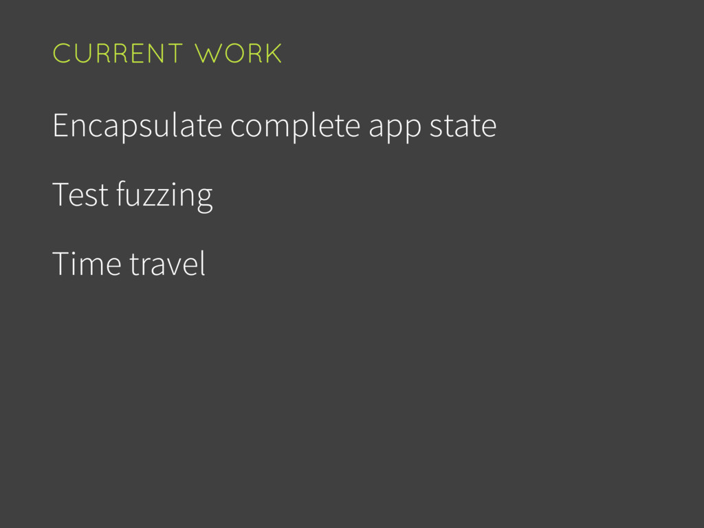 Encapsulate complete app state Test fuzzing Tim...