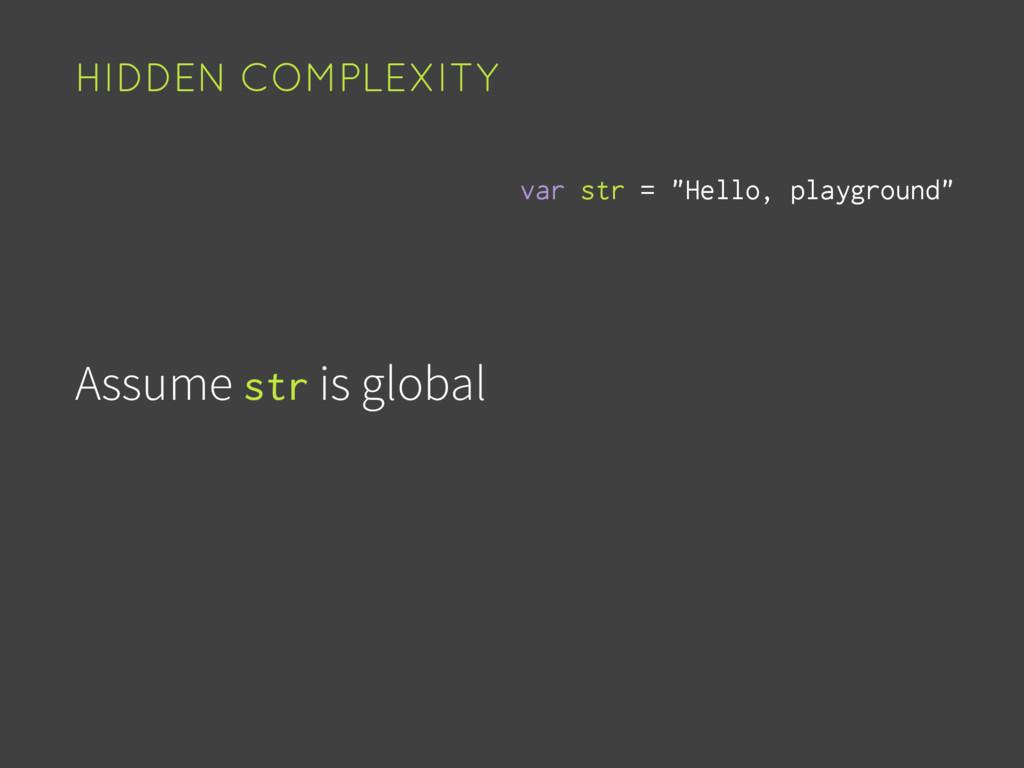 Assume str is global HIDDEN COMPLEXITY var str ...