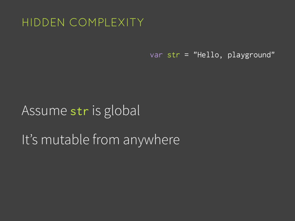 Assume str is global It's mutable from anywhere...