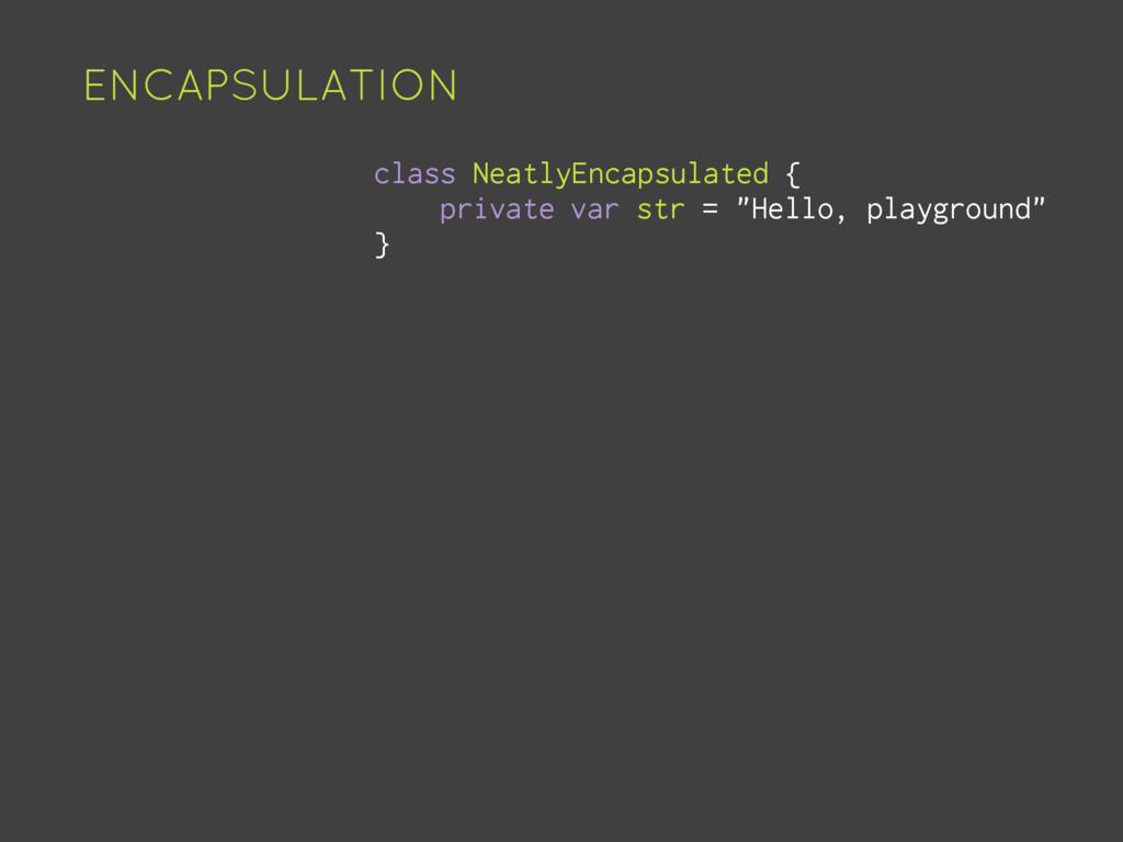 ENCAPSULATION class NeatlyEncapsulated { privat...