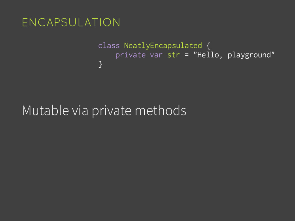 Mutable via private methods ENCAPSULATION var s...
