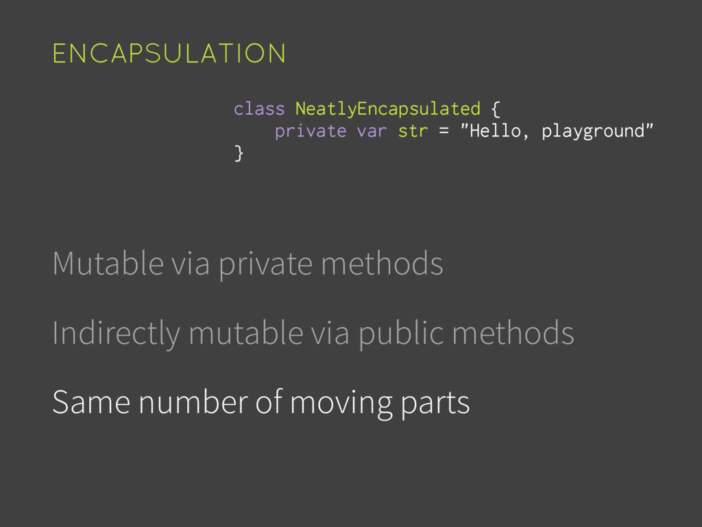 Mutable via private methods Indirectly mutable ...