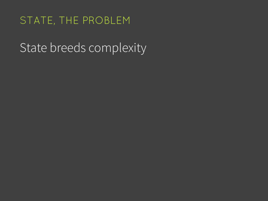 State breeds complexity STATE, THE PROBLEM