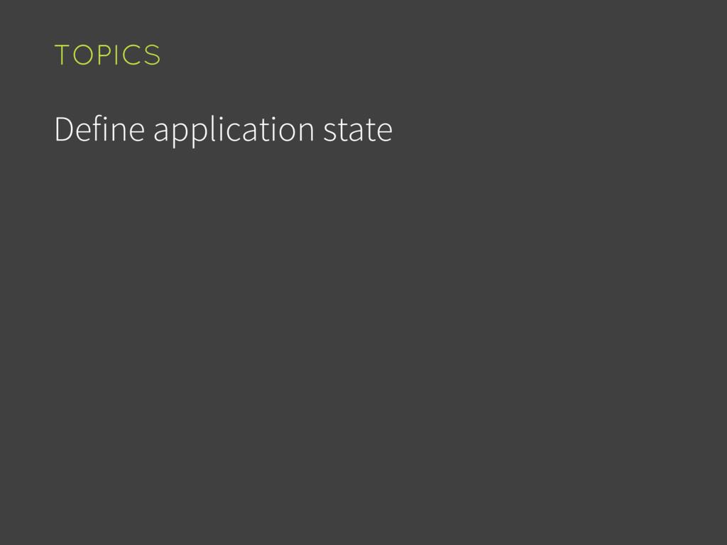 Define application state TOPICS