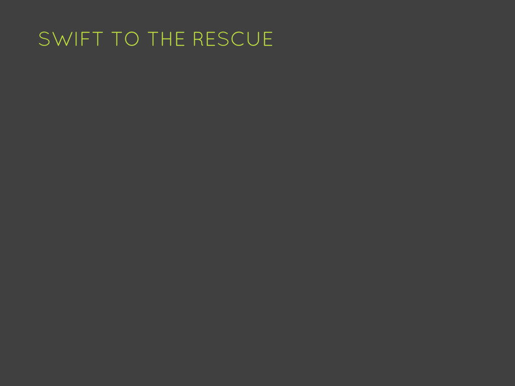 SWIFT TO THE RESCUE