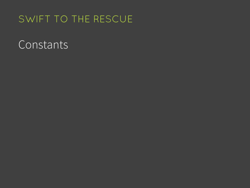 Constants SWIFT TO THE RESCUE