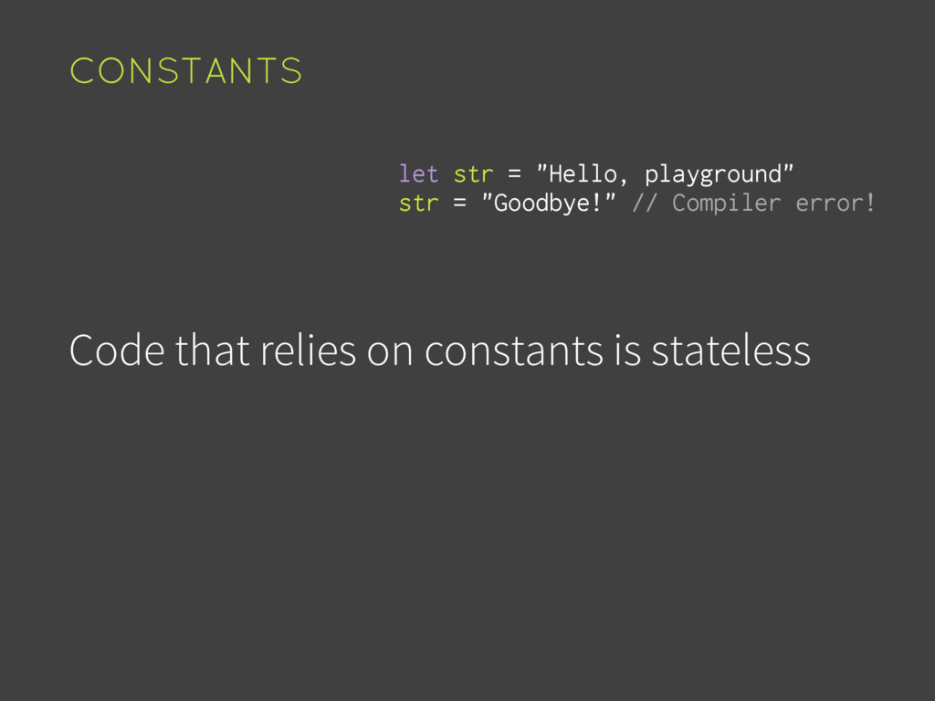 Code that relies on constants is stateless CONS...