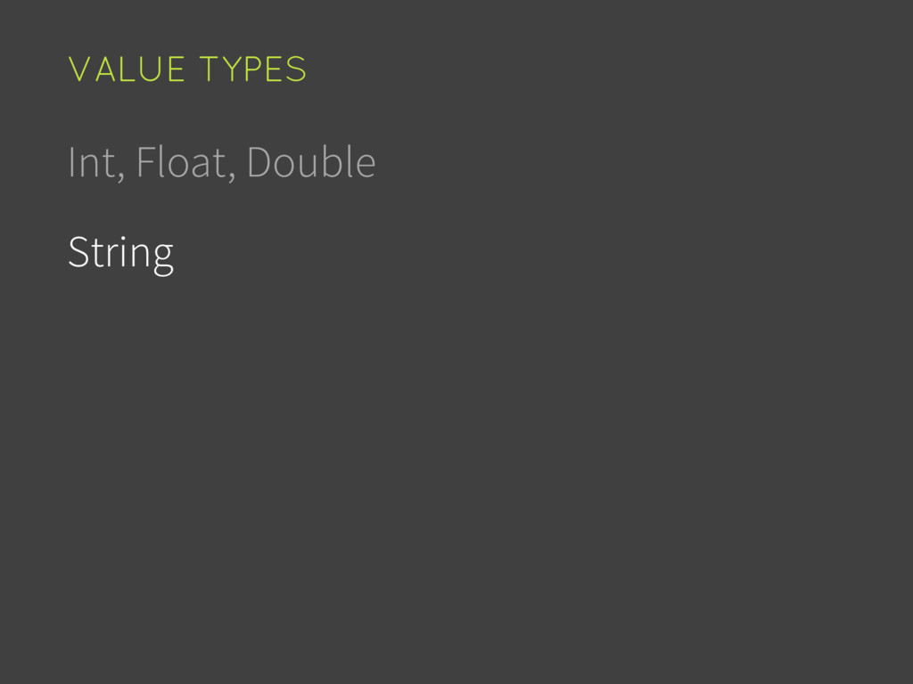 Int, Float, Double String VALUE TYPES