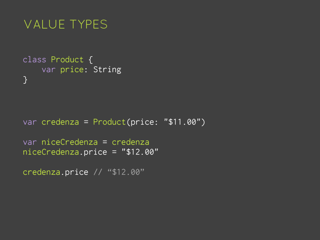 VALUE TYPES class Product { var price: String }...