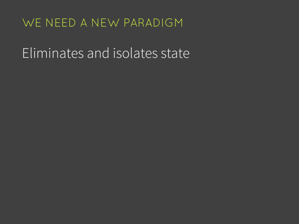 Eliminates and isolates state WE NEED A NEW PAR...