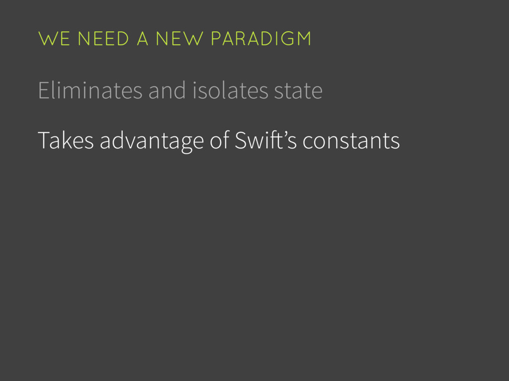 Eliminates and isolates state Takes advantage o...