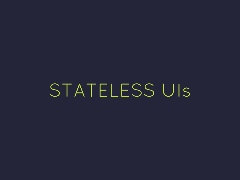 STATELESS UIs