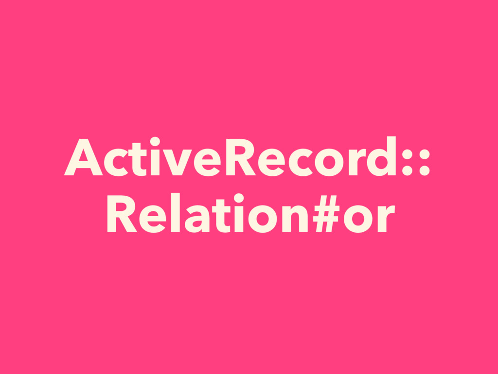 ActiveRecord:: Relation#or