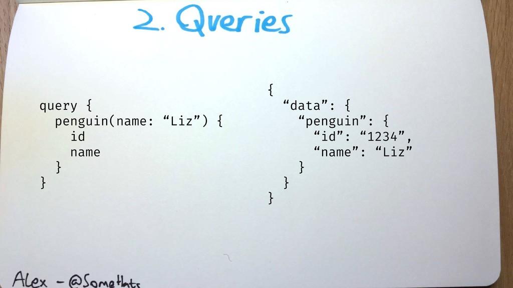 "query { penguin(name: ""Liz"") { id name } } { ""d..."