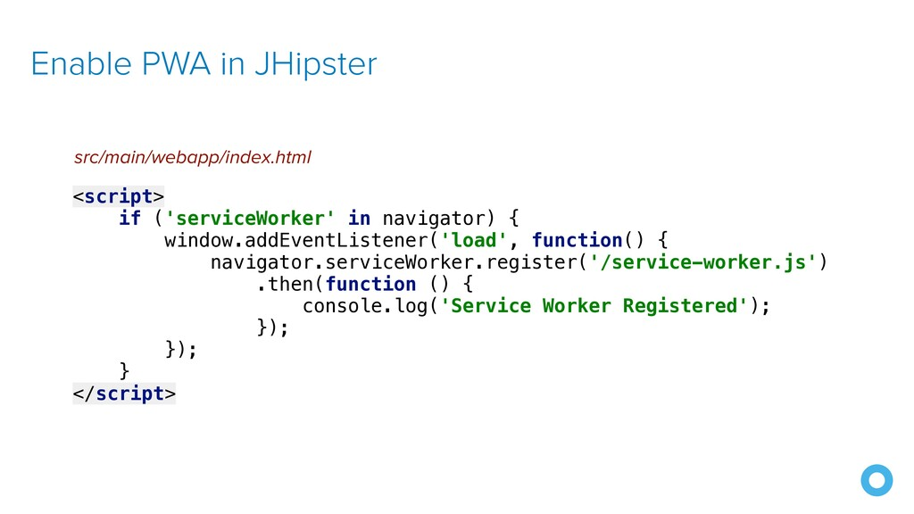 Enable PWA in JHipster <script>   if ('serviceW...