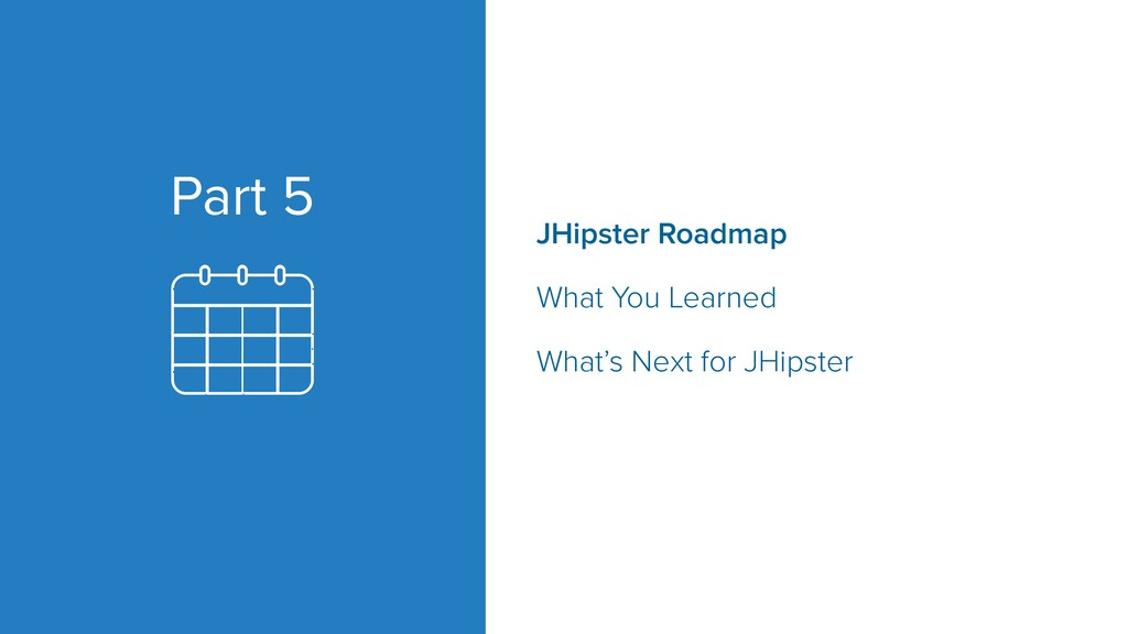 Part 5 JHipster Roadmap   What You Learned   Wh...