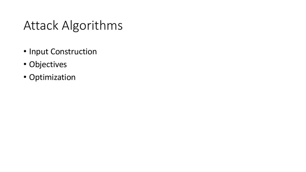Attack Algorithms • Input Construction • Object...