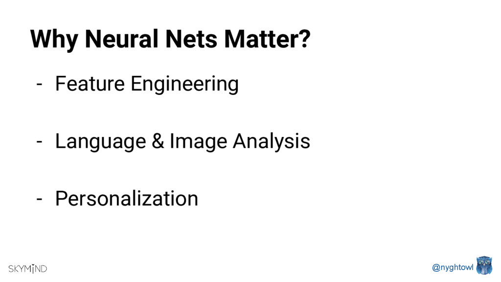 @nyghtowl Why Neural Nets Matter? - Feature Eng...
