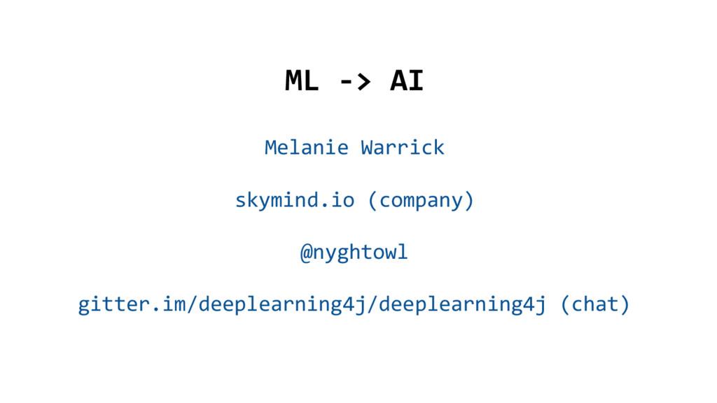 @nyghtowl ML -> AI Melanie Warrick skymind.io (...