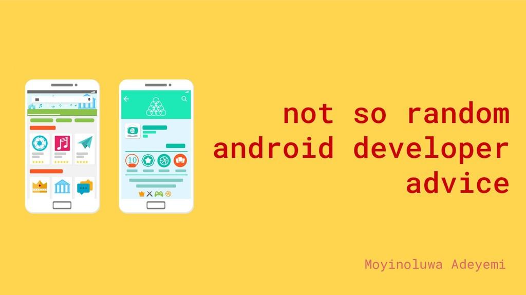 not so random android developer advice Moyinolu...