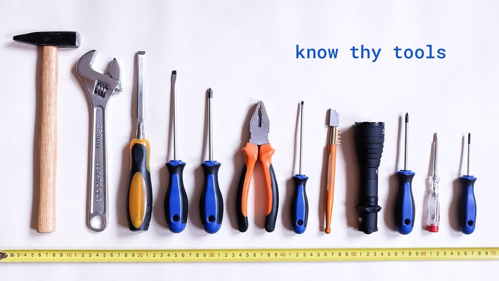 know thy tools