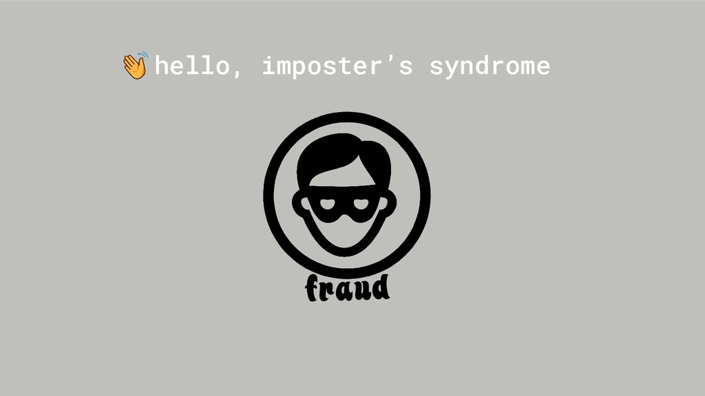 hello, imposter's syndrome