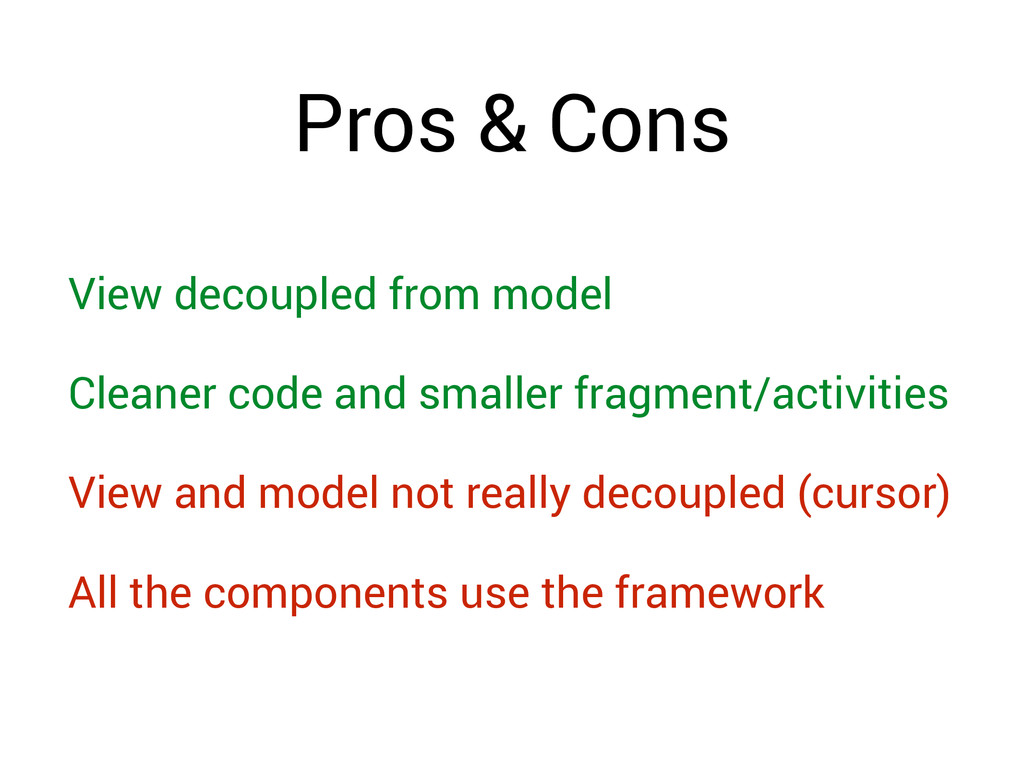Pros & Cons View decoupled from model Cleaner c...