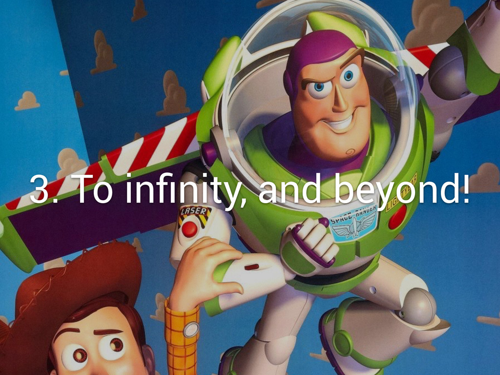 3. To infinity, and beyond!