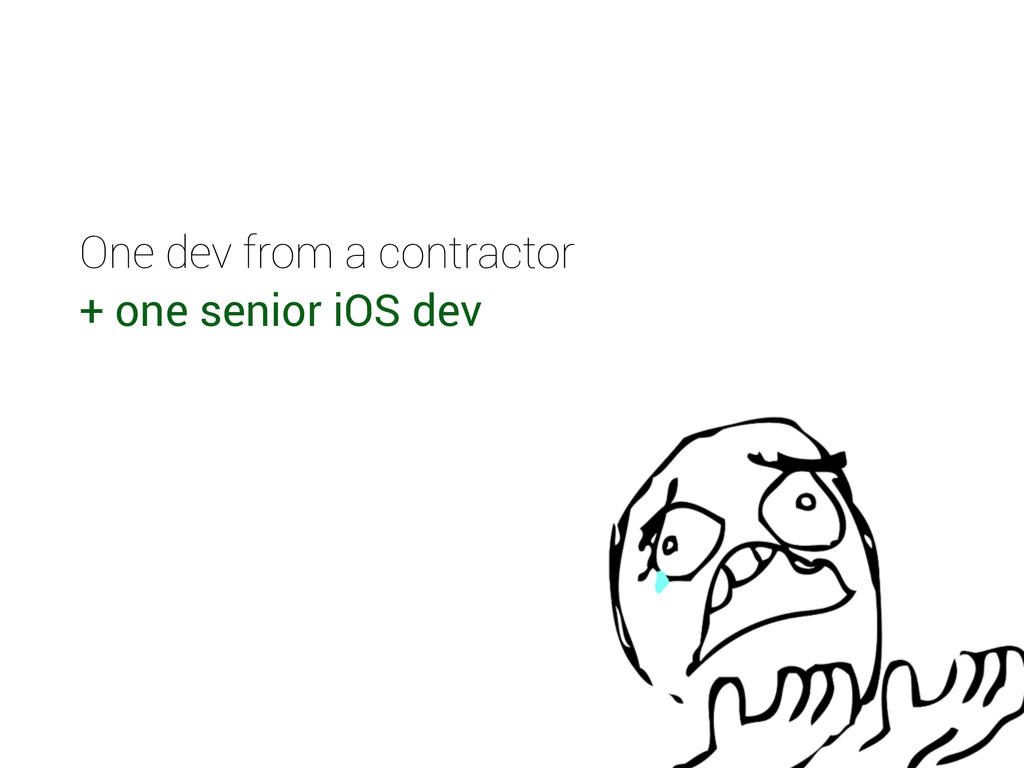One dev from a contractor + one senior iOS dev