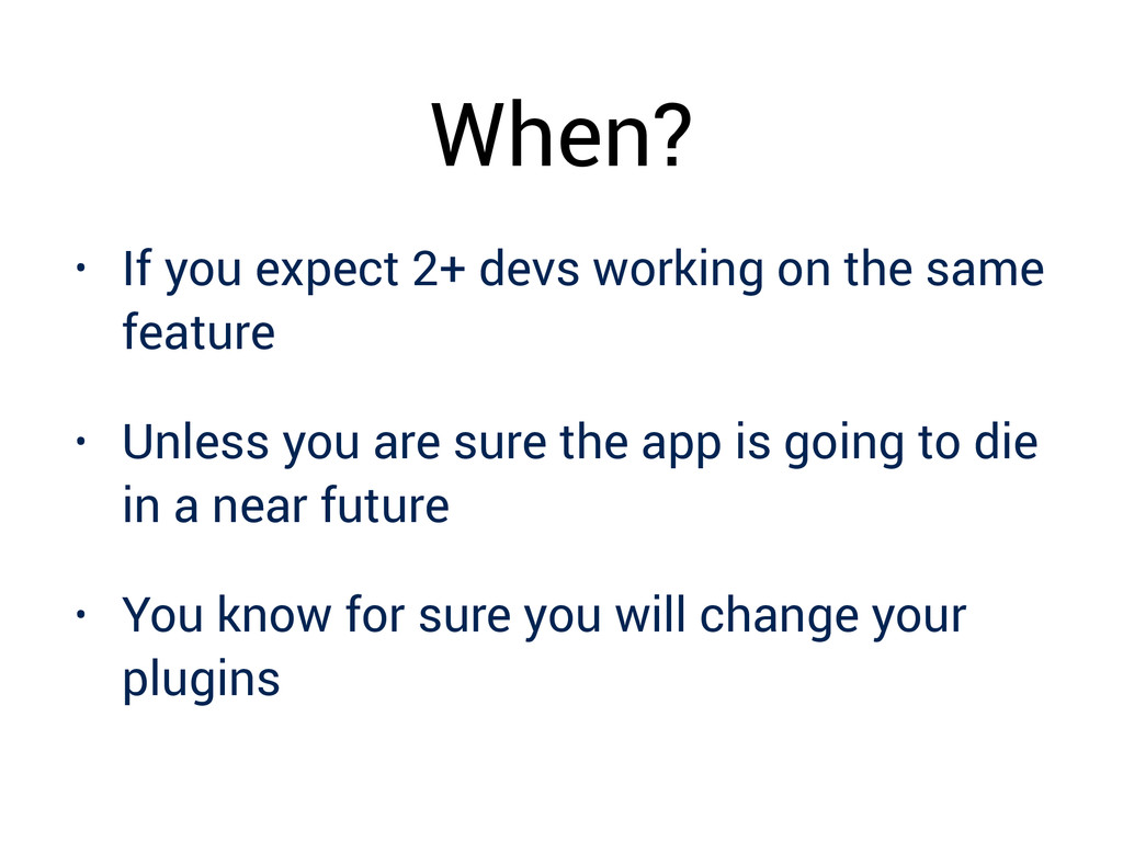 When? • If you expect 2+ devs working on the sa...