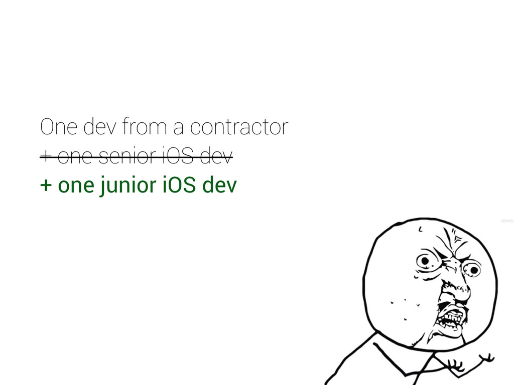 One dev from a contractor + one senior iOS dev ...