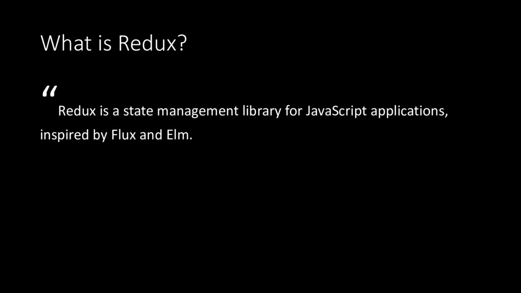 """What is Redux? """"Redux is a state management lib..."""