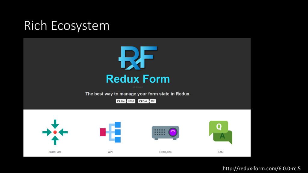 Rich Ecosystem http://redux-form.com/6.0.0-rc.5