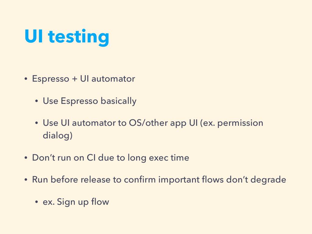 UI testing • Espresso + UI automator • Use Espr...