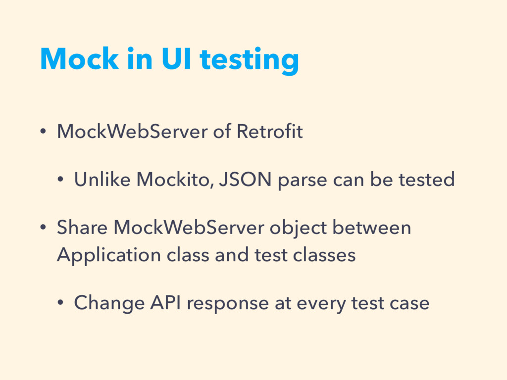 Mock in UI testing • MockWebServer of Retrofit •...