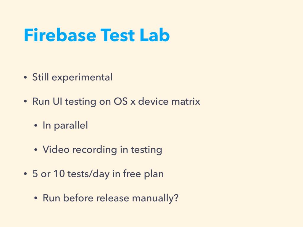 Firebase Test Lab • Still experimental • Run UI...