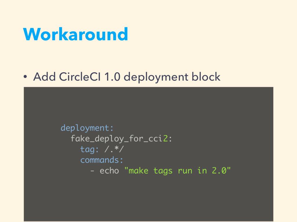 Workaround • Add CircleCI 1.0 deployment block ...