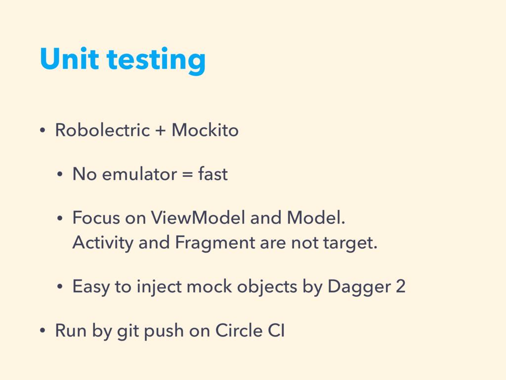 Unit testing • Robolectric + Mockito • No emula...