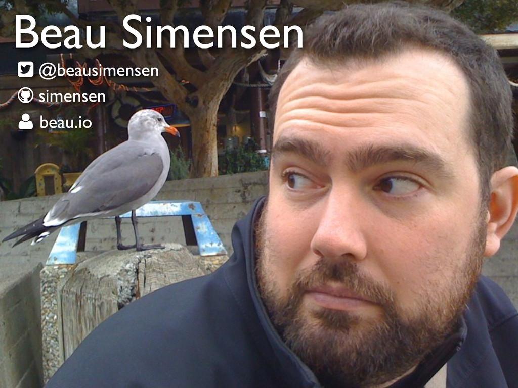 simensen @beausimensen   beau.io  Beau Simen...
